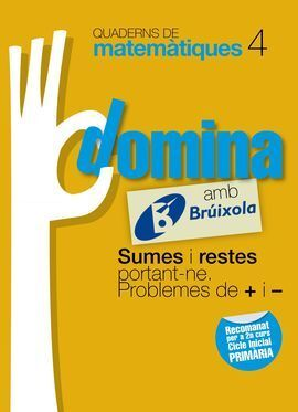 QUADERNS DOMINA MATEMÀTIQUES 4 SUMES I RESTES PORTANT-NE. PROBLEMES DE + I -