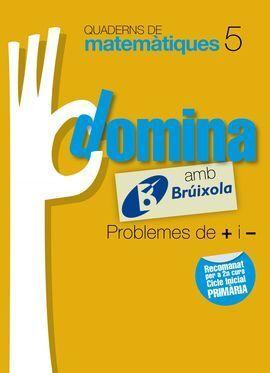 QUADERNS DOMINA MATEMÀTIQUES 5 PROBLEMES DE + I -