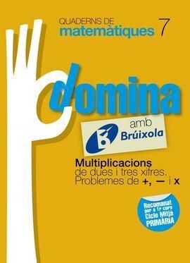 QUADERNS DOMINA MATEMÀTIQUES 7 MULTIPLICACIONS DE DUES I TRES XIFRES. PROBLEMES