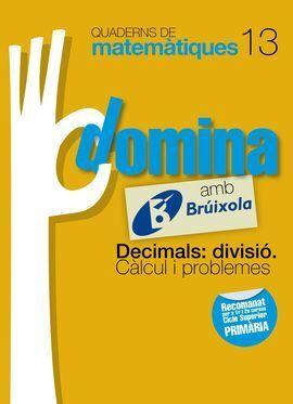 QUADERNS DOMINA MATEMÀTIQUES 13 DECIMALS: DIVISIÓ. CÀLCUL I PROBLEMES