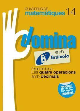QUADERNS DOMINA MATEMÀTIQUES 14 OPERACIONS. LES QUATRE OPERACIONS AMB DECIMALS