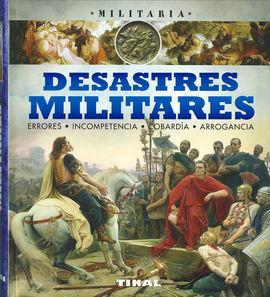 DESASTRES MILITARES, ERRORES, INCOMPETENCIA, COBARDÍA, ARROGANCIA.