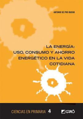 LA ENERGIA: USO,CONSUMO Y AHORRO ENERGETICO EN LA VIDA COTIDIANA
