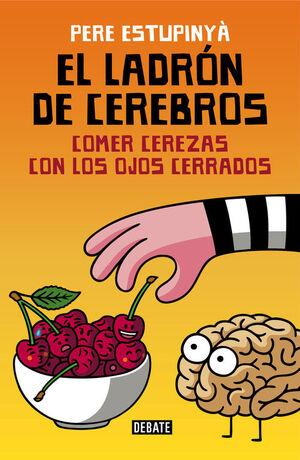 EL LADRÓN DE CEREBROS. COMER CEREZAS CON LOS OJOS CERRADOS