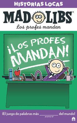 MAD LIBS. HISTORIAS LOCAS. LOS PROFES MANDAN