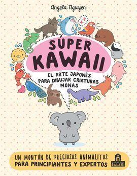 SUPER KAWAII. EL ARTE JAPONES PARA DIBUJAR CRIATURAS MONAS