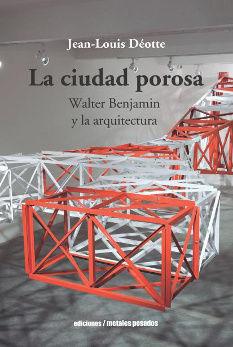 CIUDAD POROSA  WALTER BENJAMIN  Y LA ARQUITECTURA