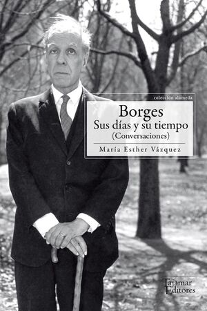 BORGES, SUS DIAS Y SU TIEMPO