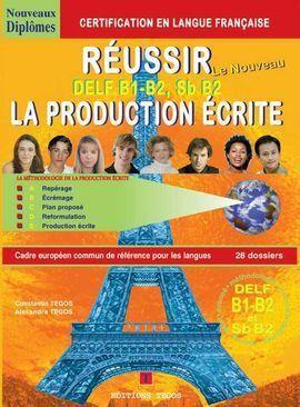 RÉUSSIR LA PRODUCTION ÉCRITE - MÉTHODOLOGIE DES NIVEAUX B1-B2