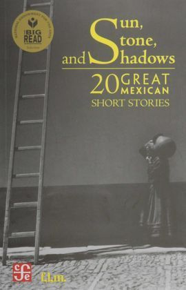 SUN, STONE AND SHADOWS. 20 GREAT MEXICAN SHORT STORIES