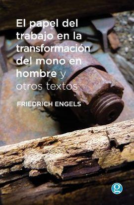 EL PAPEL DEL TRABAJO EN LA TRANSFORMACIÓN DEL MONO EN HOMBRE Y OTROS TEXTOS