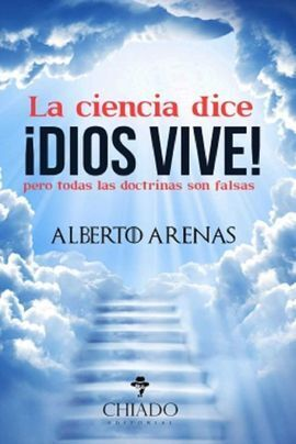 CIENCIA DICE DIOS VIVE! PERO TODAS LAS DOCTRINAS