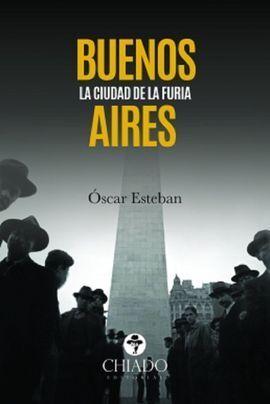 BUENOS AIRES. LA CIUDAD DE LA FURIA.